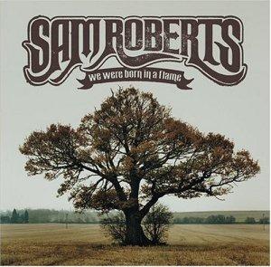 We_Were_Born_in_a_Flame_(Sam_Roberts_album_-_cover_art)